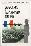 La guerre et la captivité 1939-1945 : textes, photos et dessins d'anciens prisonniers de guerre...