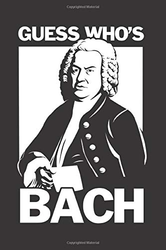 Guess Who's Bach: Notebook & Journal - Funny Johann Sebastian Bach Journal, Blank & Lined Classical Composer Notebook, Bach Composer Inspired Composition Book, School, College Or Office Gag Gift