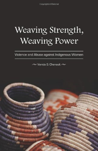 Weaving Strength, Weaving Power: Violence and Abuse against Indigenous Women by Venida S. Chenault (2011-03-15)