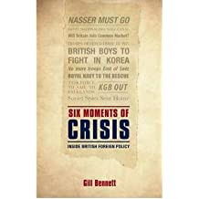 [(Six Moments of Crisis: Inside British Foreign Policy)] [Author: Gill Bennett] published on (March, 2013)