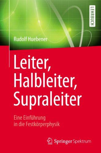 Leiter, Halbleiter, Supraleiter - Eine Einführung in die Festkörperphysik: Für Physiker, Ingenieure und Naturwissenschaftler