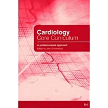 [(Cardiology Core Curriculum: A Problem Based Approach)] [Author: John Rutherford] published on (April, 2003)