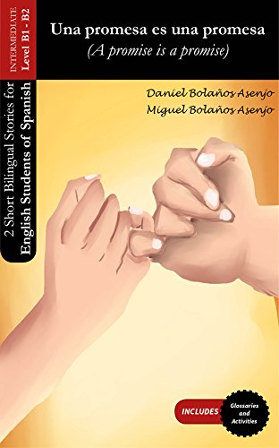 Una promesa es una promesa / A promise is a promise: 2 Short Bilingual Stories for English Students of Spanish - Intermediate Level / CEFR Levels B1 - B2 por Daniel Bolaños Asenjo
