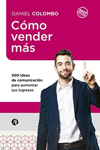 Cómo vender más: 500 ideas de comunicación para aumentar sus ingresos