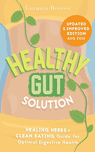 Healthy Gut Solution: Healing Herbs & Clean Eating Guide for Optimal Digestive Health (Gut Flora, Digestion, Intestinal Health, IBS, Leaky Gut, Candida, Microbiome Diet, Weight Loss) (English Edition)