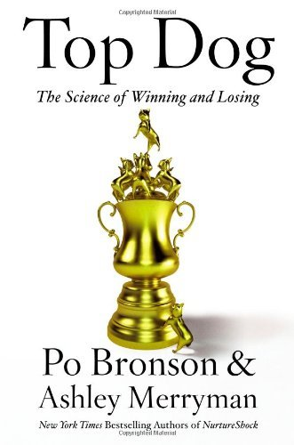 Top Dog: The Science of Winning and Losing by Po Bronson (2013-02-19)