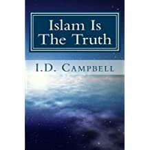 Islam Is The Truth (When You Read This Book You Will Know) by I.D. Campbell (2013-03-30)