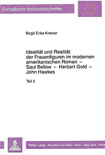 Idealität und Realität der Frauenfiguren im modernen amerikanischen Roman - Saul Bellow - Herbert Gold - John Hawkes: Literarische Bezüge zwischen ... Universitaires Européennes, Band 197)