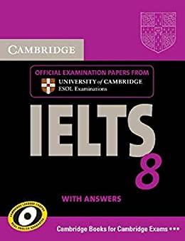 Cambridge IELTS 8 Student's Book with Answers: Official Examination Papers from University of Cambridge ESOL Examinations (IELTS Practice Tests) (English Edition) de [Cambridge ESOL]