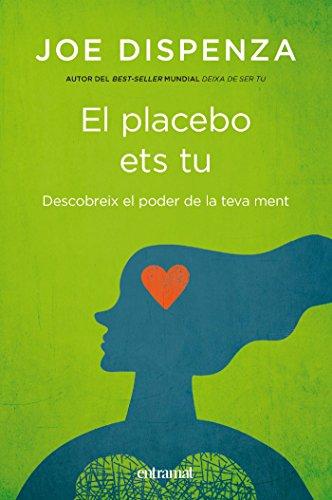 El placebo ets tu (Entramat creixement i salut) (Catalan Edition) por Joe Dispenza