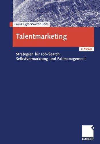 Talentmarketing: Strategien für Job-Search, Selbstvermarktung und Fallmanagement