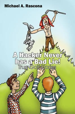 [(A Hacker Never Has a Bad Lie! : True Golf Stories)] [By (author) Michael A Rascona] published on (October, 2008)