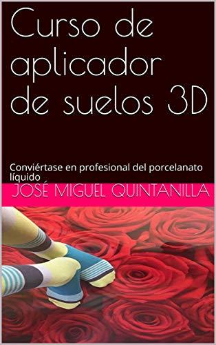 Curso de aplicador de suelos 3D: Conviértase en profesional del porcelanato líquido por José Miguel Quintanilla