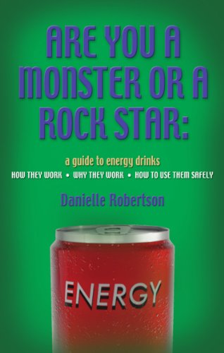 ARE YOU A MONSTER OR A ROCK STAR? A Guide to Energy Drinks - How They Work, Why They Work, How to Use Them Safely (English Edition)