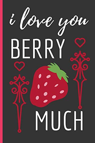 I Love You Berry Much: Funny Novelty Strawberry Notebook / Lined Journal (6 x 9)
