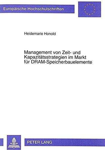 Management von Zeit- und Kapazitätsstrategien im Markt für DRAM-Speicherbauelemente (Europäische Hochschulschriften / European University Studies / Publications Universitaires Européennes, Band 1381)