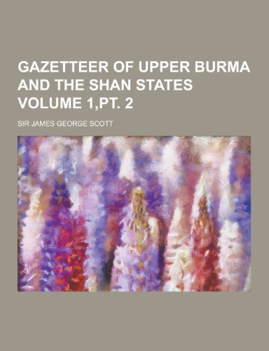 Gazetteer of Upper Burma and the Shan States Volume 1, PT. 2