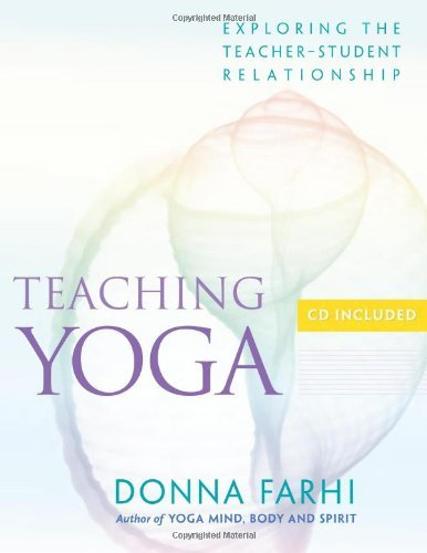 By Donna Farhi - Teaching Yoga: Ethics and the Teacher-student Relationship (Pap/Com)