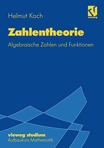 Vieweg Studium, Nr.72, Zahlentheorie: Algebraische Zahlen und Funktionen (vieweg studium; Aufbaukurs Mathematik (72), Band 72)