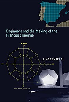 Engineers and the Making of the Francoist Regime (Transformations: Studies in the History of Science and Technology) (English Edition) de [Camprubí, Lino]