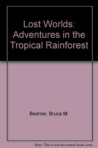 Lost Worlds: Adventures in the Tropical Rainforest