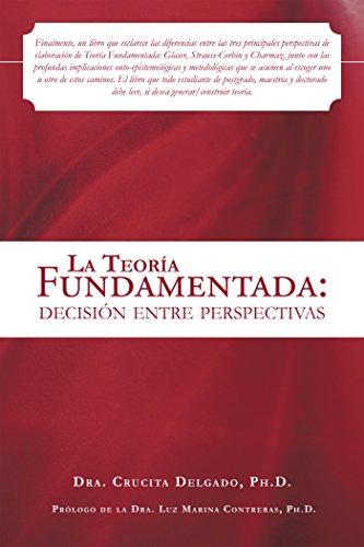 La Teoría Fundamentada: Decisión Entre Perspectivas por Dra. Crucita Delgado Arias