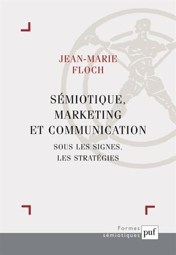 Sémiotique, marketing et communication : Sous les signes, les stratégies par Jean-Marie Floch