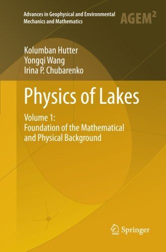 Physics of Lakes: Volume 1: Foundation of the Mathematical and Physical Background (Advances in Geophysical and Environmental Mechanics and Mathematics)