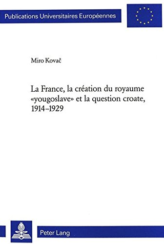 La France, la création du royaume «yougoslave» et la question croate, 1914-1929