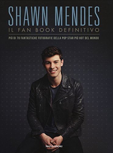 Shawn Mendes. Il fan book definitivo. Ediz. a colori