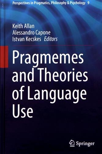 Pragmemes and Theories of Language Use (Perspectives in Pragmatics, Philosophy & Psychology)