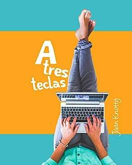 A tres teclas eBook: Joan Knotty: Amazon.es: Tienda Kindle