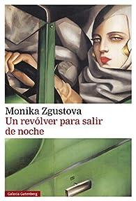 Un revólver para salir de noche par Monika Zgustova