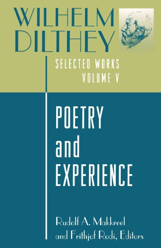 Wilhelm Dilthey: Selected Works, Volume V: Poetry and Experience (Selected Works/Wilhelm Dilthey, Vol 5)