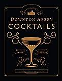 Die offiziellen Downton Abbey Cocktails: Stilvolle Drinks für alle Gelegenheiten - Julian Fellowes