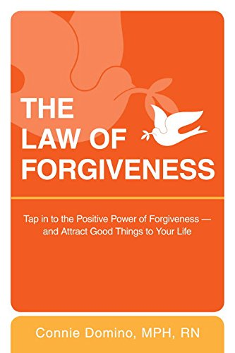 The Law of Forgiveness: Tap in to the Positive Power of Forgiveness--And Attract Good Things to Your Life