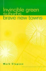 Invincible Green Suburbs, Brave New Towns: Social Change and Urban Dispersal in Post-war England by Mark Clapson (1998-01-29)