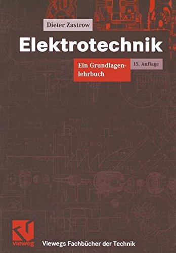 Elektrotechnik: Ein Grundlagenlehrbuch (Viewegs Fachbücher der Technik)