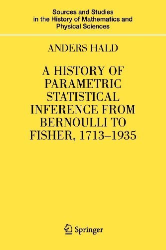A History of Parametric Statistical Inference from Bernoulli to Fisher, 1713-1935 (Sources and Studies in the History of Mathematics and Physical Sciences) Softcover reprint of edition by Hald, Anders (2010) Paperback