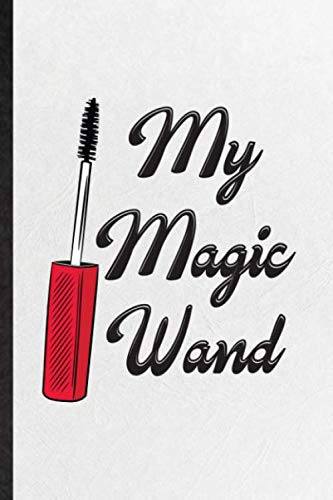 My Magic Wand: Blank Funny Mascara Eyelashes Lined Notebook/ Journal For Salon Makeup Artist, Inspirational Saying Unique Special Birthday Gift Idea Personal 110 Pages