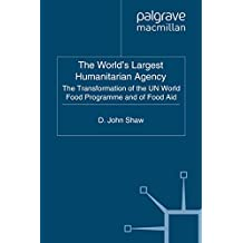 The World's Largest Humanitarian Agency: The Transformation of the UN World Food Programme and of Food Aid