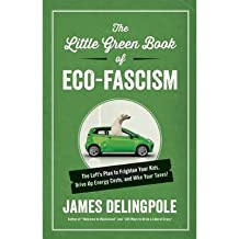[(The Little Green Book of ECO-Fascism: The Left's Plan to Frighten Your Kids, Drive Up Energy Costs, and Hike Your Taxes!)] [Author: James Delingpole] published on (December, 2013)