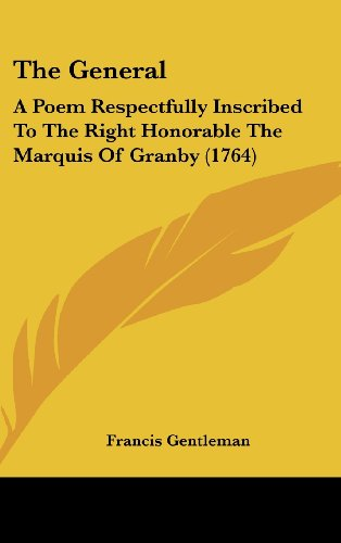 The General: A Poem Respectfully Inscribed To The Right Honorable The Marquis Of Granby (1764)