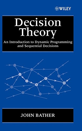 Decision Theory: An Introduction to Dynamic Programming and Sequential Decisions (Wiley Interscience Series in Systems and Optimization)
