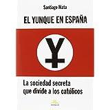 El Yunque en España : la sociedad secreta que divide a los católicos