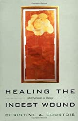 Healing the Incest Wound: Adult Survivors in Therapy by Christine A. Courtois (1996-03-17)