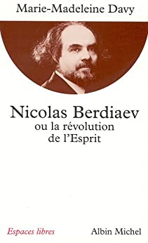 Nicolas Berdiaev ou la Révolution de lEsprit (Espaces libres t. 95)