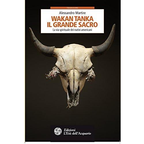 Wakan Tanka. Il Grande Sacro: La Via Spirituale Dei Nativi Americani (Tradizioni)