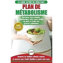 Plan de Métabolisme: Guide du débutant et Recettes pour rétablir l'équilibre et Booster votre métabolisme, restaurez votre énergie et perdez du poids (Livre en Français / Metabolism Plan French Book)