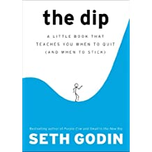 The Dip: A Little Book That Teaches You When to Quit (and When to Stick) by Seth Godin (2007-05-10)